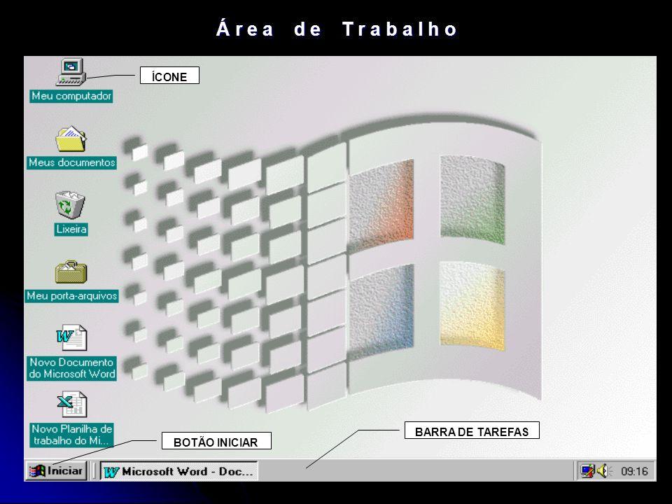 Á r e a d e T r a b a l h o ÍCONE BARRA DE TAREFAS BOTÃO INICIAR