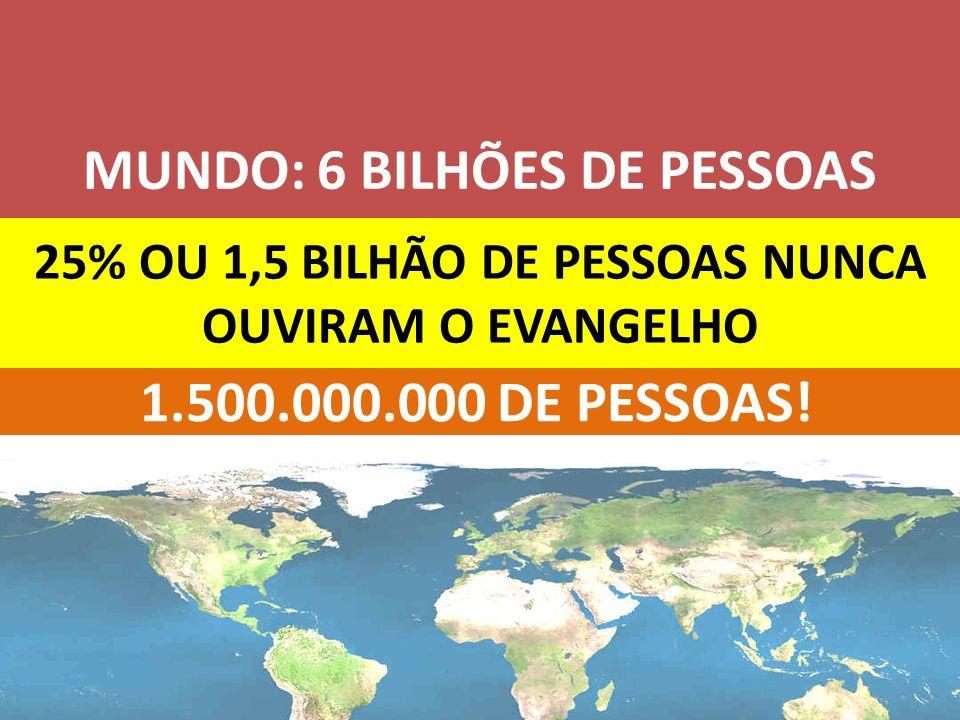 25% OU 1,5 BILHÃO DE PESSOAS NUNCA OUVIRAM O EVANGELHO