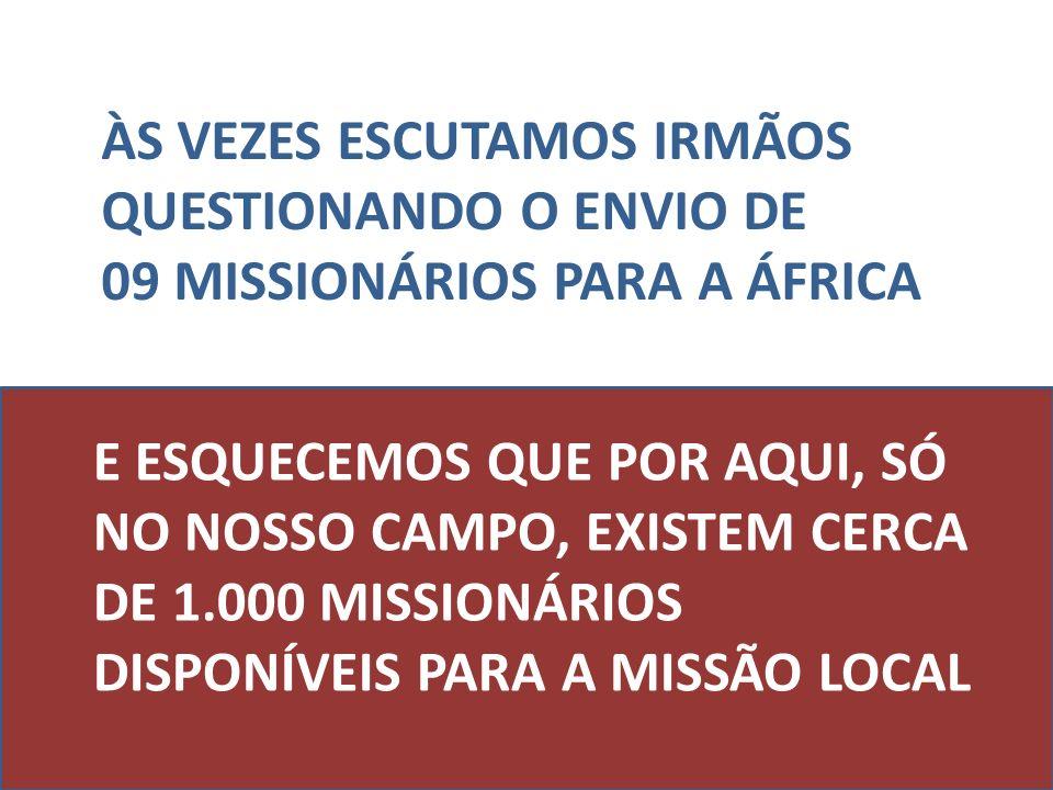 ÀS VEZES ESCUTAMOS IRMÃOS QUESTIONANDO O ENVIO DE 09 MISSIONÁRIOS PARA A ÁFRICA