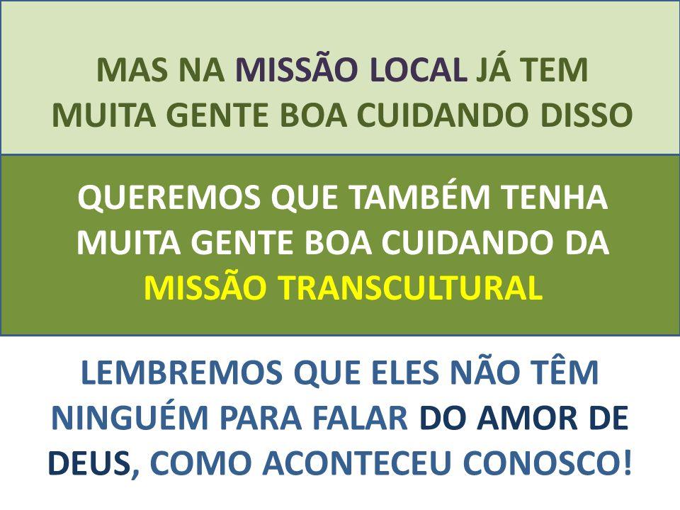 MAS NA MISSÃO LOCAL JÁ TEM MUITA GENTE BOA CUIDANDO DISSO