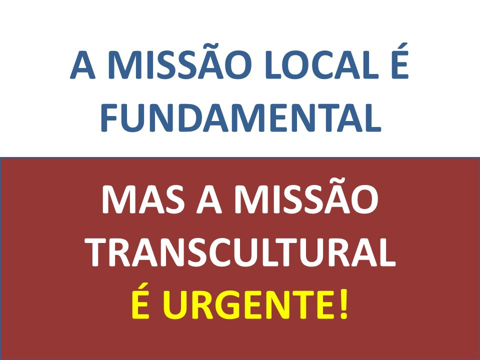 A MISSÃO LOCAL É FUNDAMENTAL MAS A MISSÃO TRANSCULTURAL