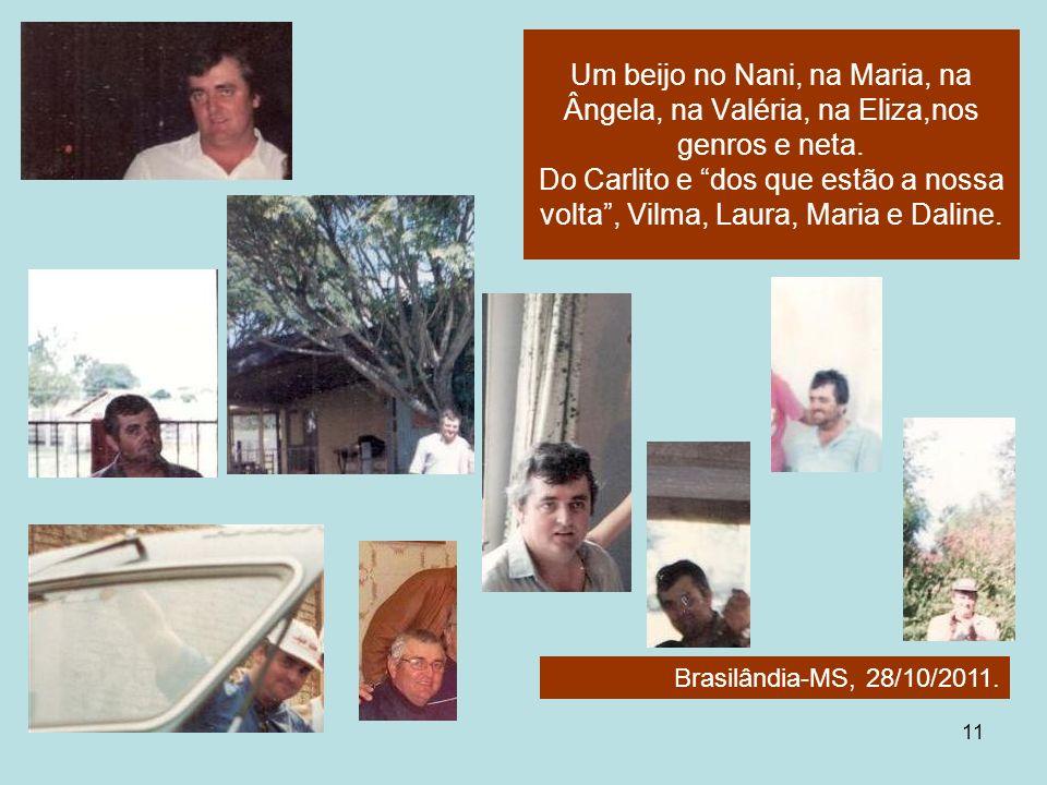 Um beijo no Nani, na Maria, na Ângela, na Valéria, na Eliza,nos genros e neta. Do Carlito e dos que estão a nossa volta , Vilma, Laura, Maria e Daline.