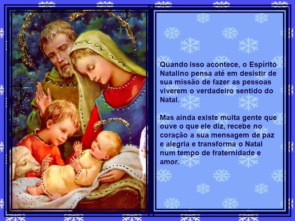 Quando isso acontece, o Espírito Natalino pensa até em desistir de sua missão de fazer as pessoas viverem o verdadeiro sentido do Natal.
