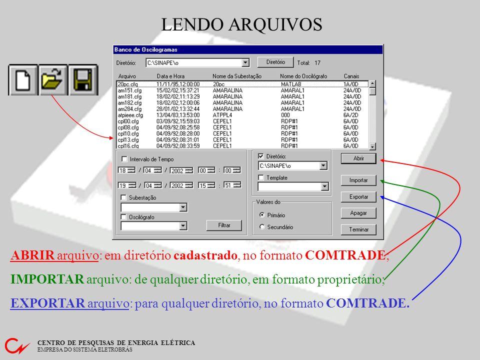 LENDO ARQUIVOS ABRIR arquivo: em diretório cadastrado, no formato COMTRADE; IMPORTAR arquivo: de qualquer diretório, em formato proprietário;