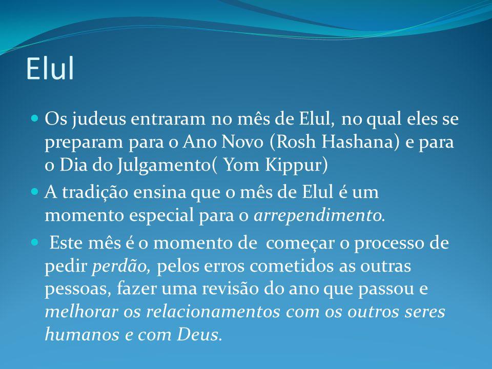 Elul Os judeus entraram no mês de Elul, no qual eles se preparam para o Ano Novo (Rosh Hashana) e para o Dia do Julgamento( Yom Kippur)