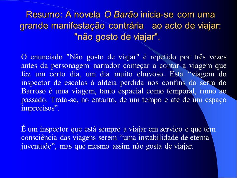 Resumo: A novela O Barão inicia-se com uma grande manifestação contrária ao acto de viajar: não gosto de viajar .