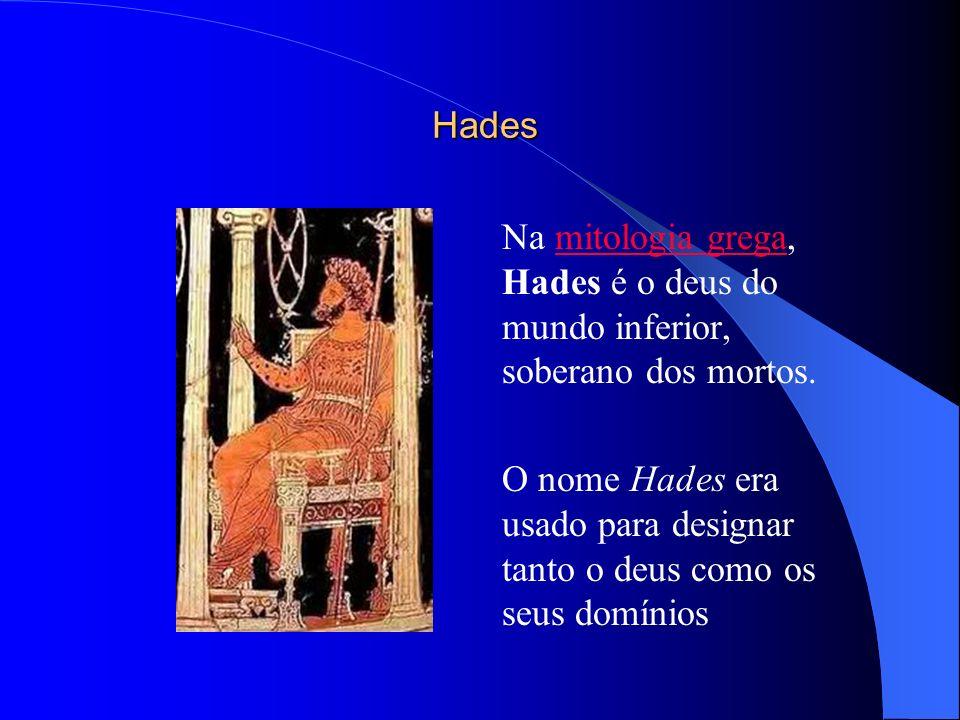 Hades Na mitologia grega, Hades é o deus do mundo inferior, soberano dos mortos.