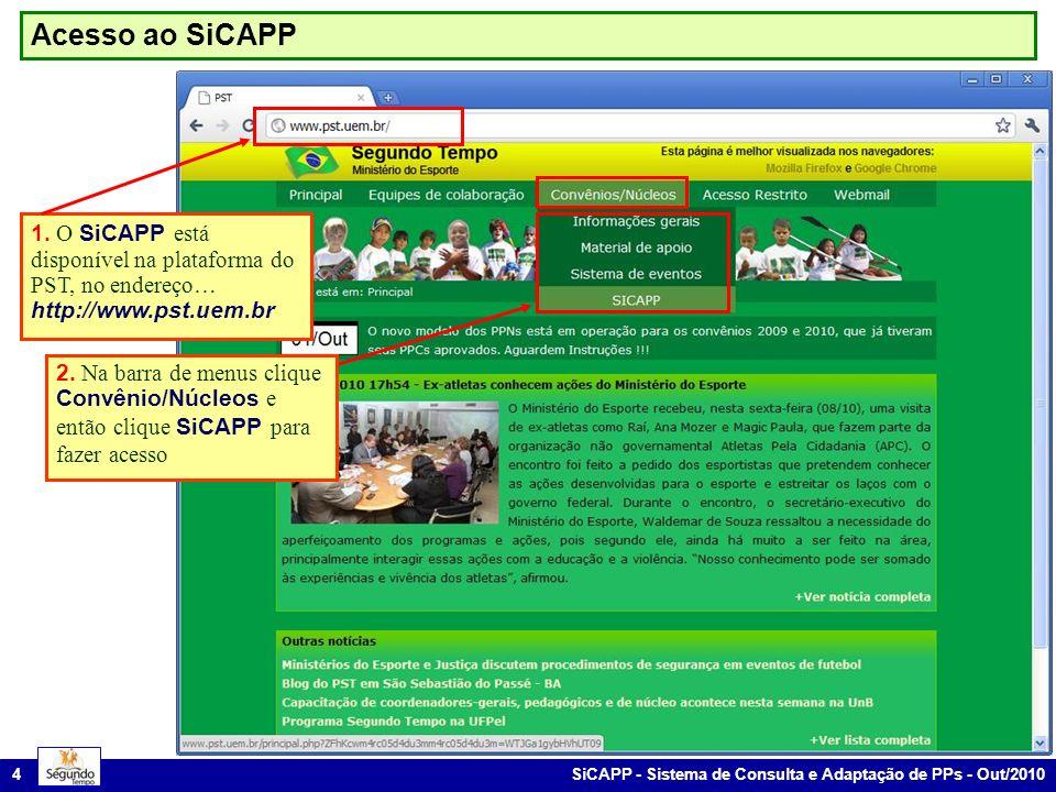 Acesso ao SiCAPP 1. O SiCAPP está disponível na plataforma do PST, no endereço… http://www.pst.uem.br.
