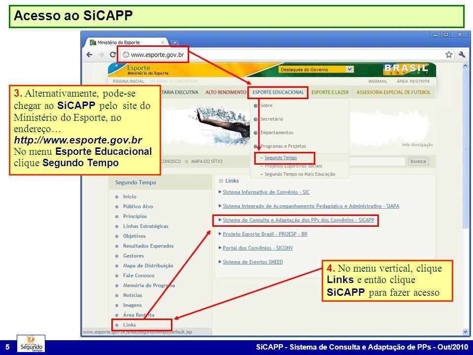 Acesso ao SiCAPP 3. Alternativamente, pode-se chegar ao SiCAPP pelo site do Ministério do Esporte, no endereço… http://www.esporte.gov.br.