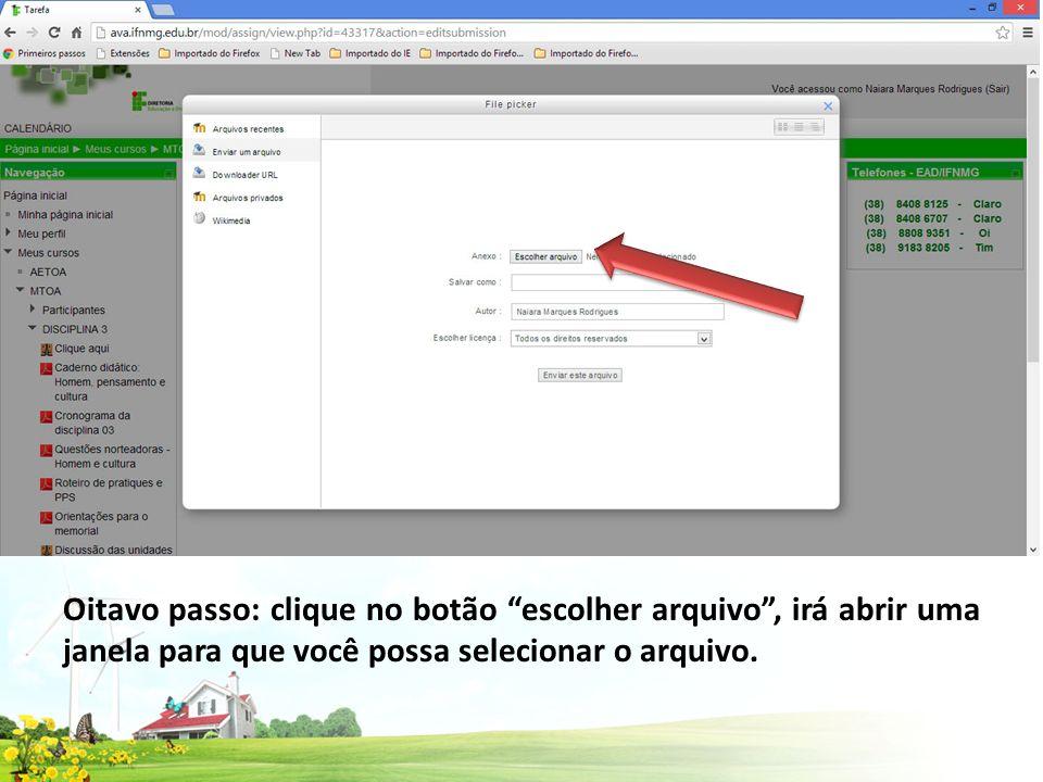 Oitavo passo: clique no botão escolher arquivo , irá abrir uma janela para que você possa selecionar o arquivo.