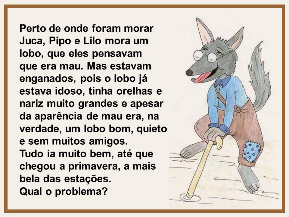 Perto de onde foram morar Juca, Pipo e Lilo mora um lobo, que eles pensavam