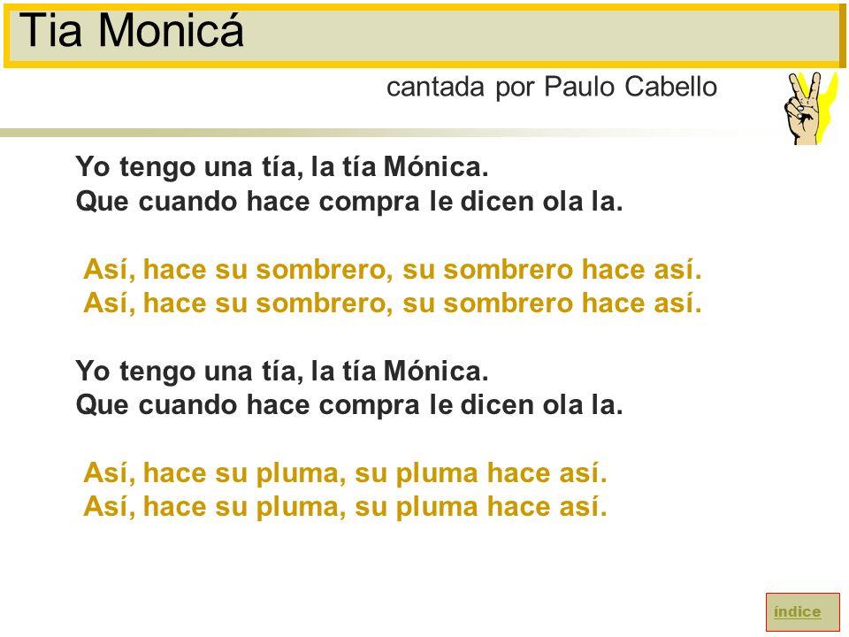 Tia Monicá cantada por Paulo Cabello Yo tengo una tía, la tía Mónica.