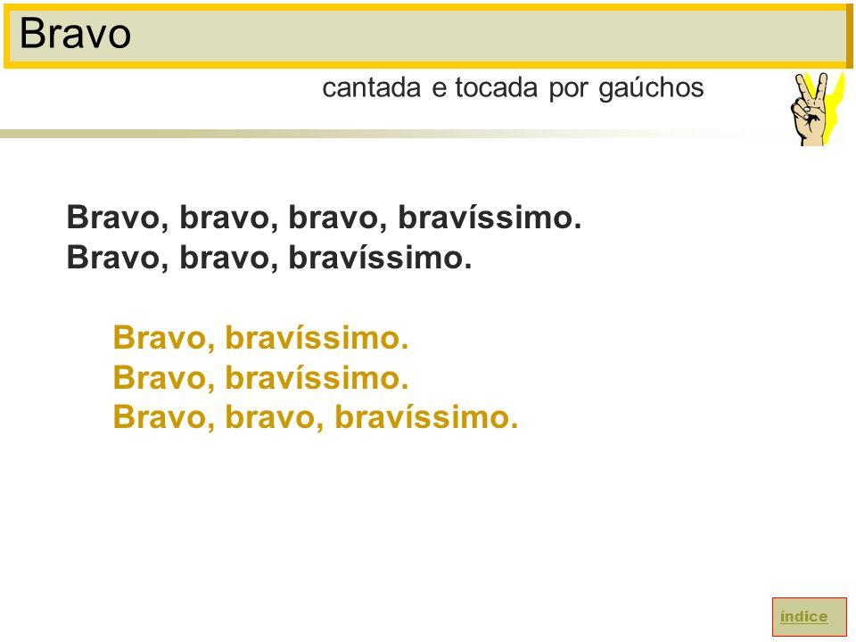 Bravo Bravo, bravo, bravo, bravíssimo. Bravo, bravo, bravíssimo.