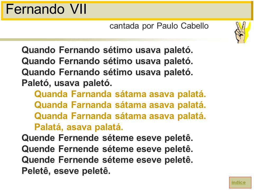 Fernando VII Quando Fernando sétimo usava paletó.