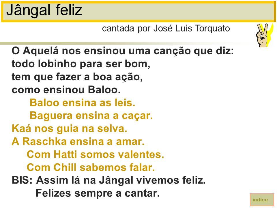 Jângal feliz O Aquelá nos ensinou uma canção que diz: