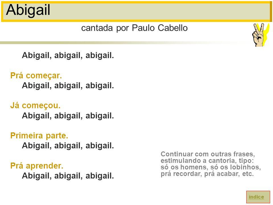 Abigail cantada por Paulo Cabello Abigail, abigail, abigail.