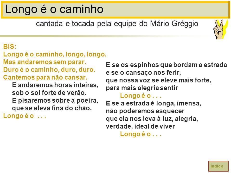 Longo é o caminho cantada e tocada pela equipe do Mário Gréggio BIS: