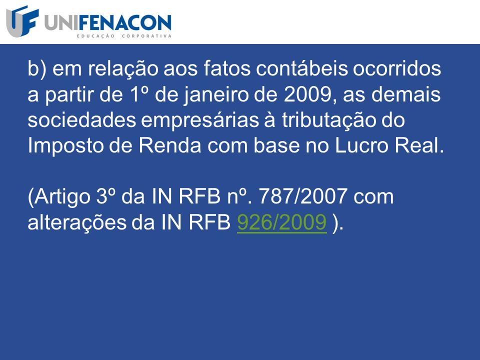 b) em relação aos fatos contábeis ocorridos a partir de 1º de janeiro de 2009, as demais sociedades empresárias à tributação do Imposto de Renda com base no Lucro Real.