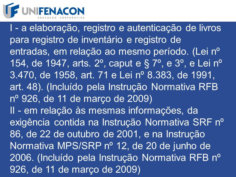 I - a elaboração, registro e autenticação de livros para registro de inventário e registro de entradas, em relação ao mesmo período.