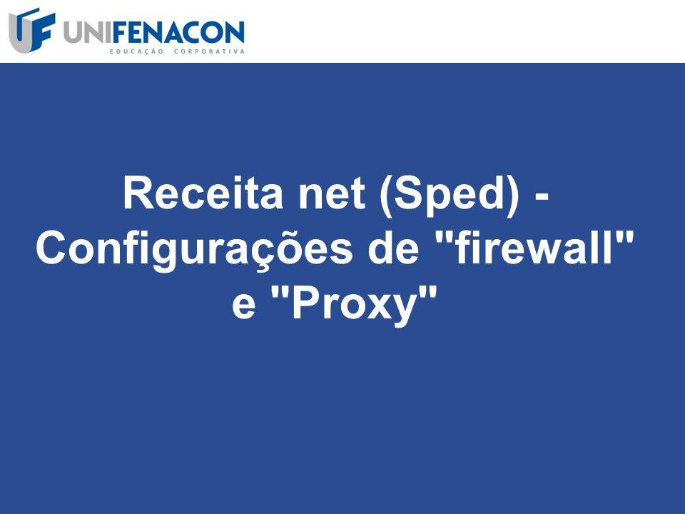 Receita net (Sped) - Configurações de firewall e Proxy