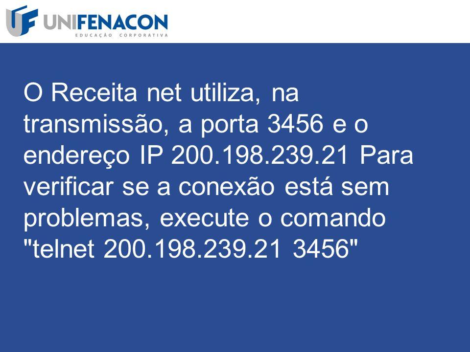 O Receita net utiliza, na transmissão, a porta 3456 e o endereço IP 200.198.239.21 Para verificar se a conexão está sem problemas, execute o comando telnet 200.198.239.21 3456