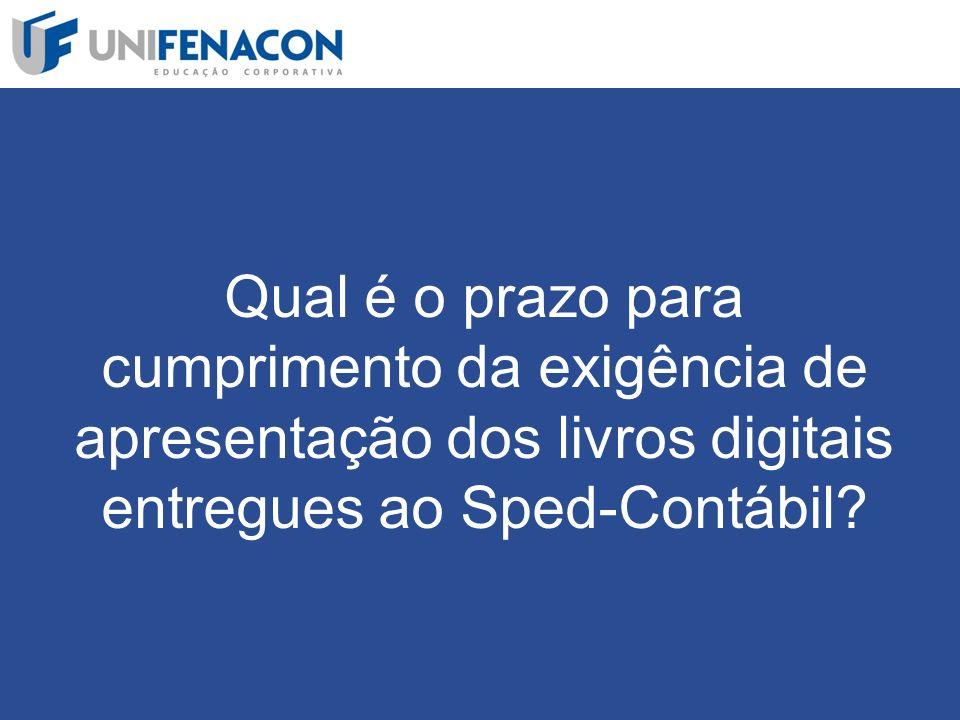 Qual é o prazo para cumprimento da exigência de apresentação dos livros digitais entregues ao Sped-Contábil