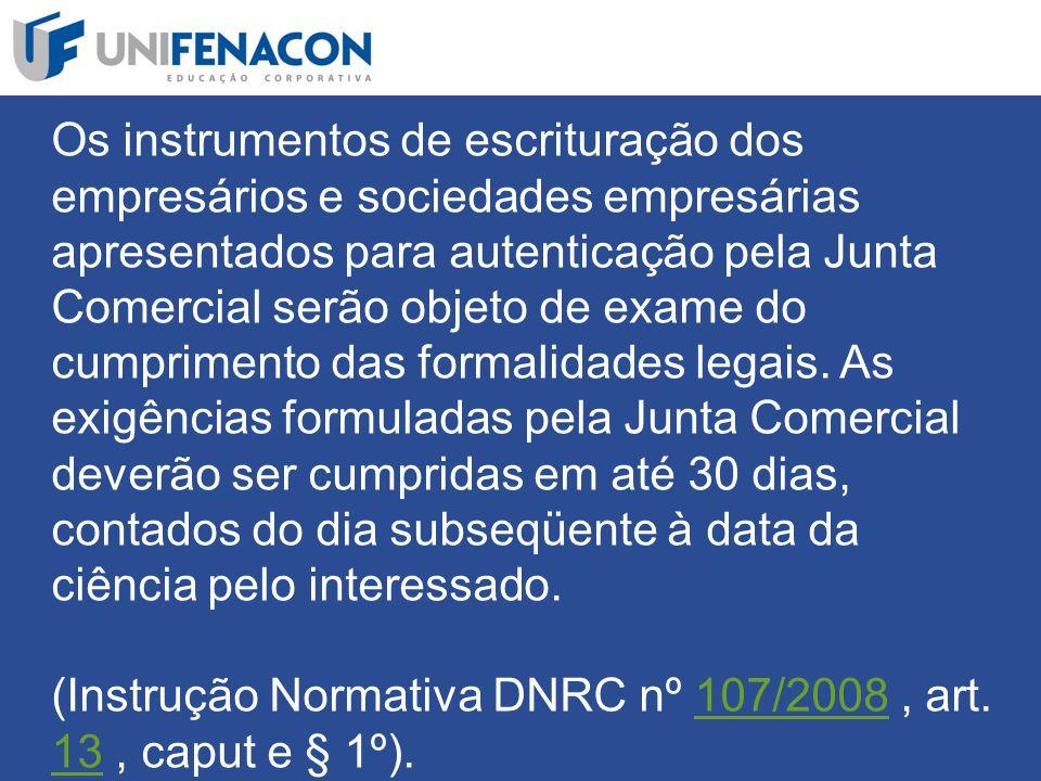 Os instrumentos de escrituração dos empresários e sociedades empresárias apresentados para autenticação pela Junta Comercial serão objeto de exame do cumprimento das formalidades legais.