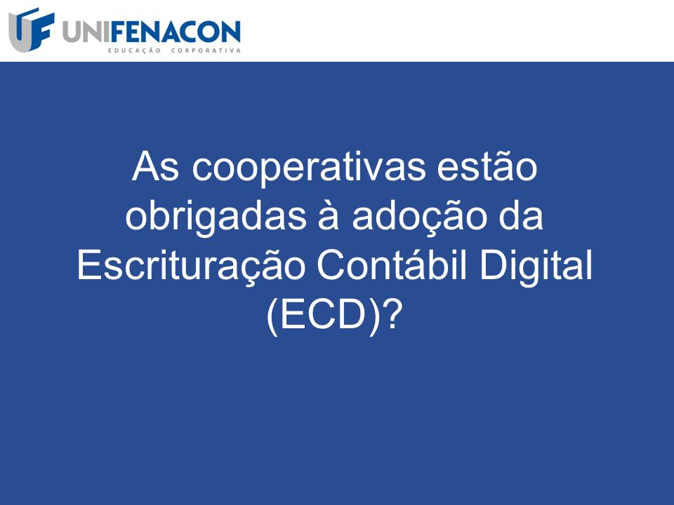 As cooperativas estão obrigadas à adoção da Escrituração Contábil Digital (ECD)