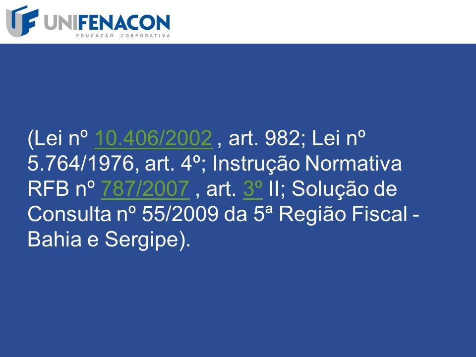 (Lei nº 10. 406/2002 , art. 982; Lei nº 5. 764/1976, art