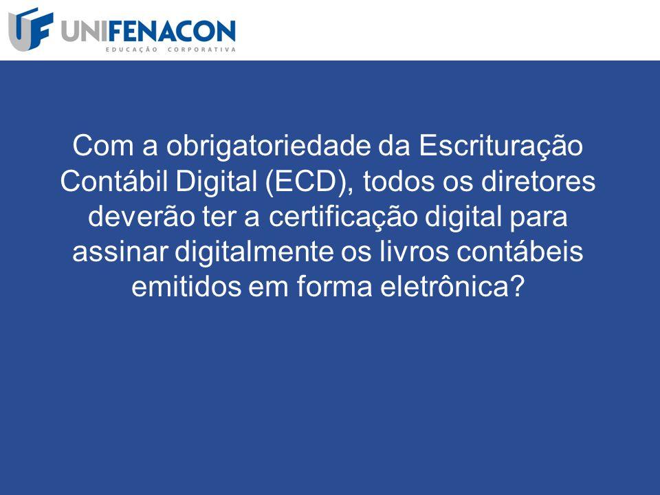 Com a obrigatoriedade da Escrituração Contábil Digital (ECD), todos os diretores deverão ter a certificação digital para assinar digitalmente os livros contábeis emitidos em forma eletrônica