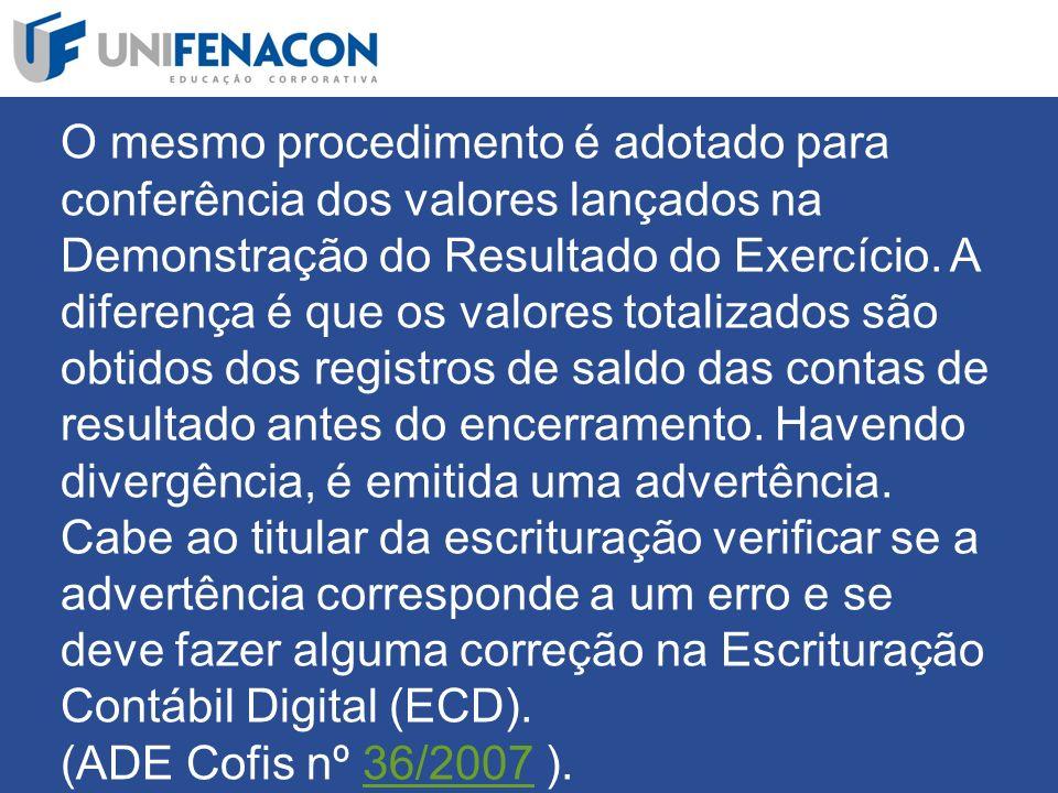 O mesmo procedimento é adotado para conferência dos valores lançados na Demonstração do Resultado do Exercício.