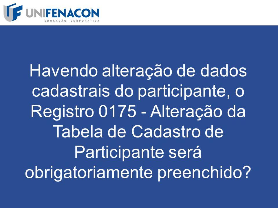 Havendo alteração de dados cadastrais do participante, o Registro 0175 - Alteração da Tabela de Cadastro de Participante será obrigatoriamente preenchido