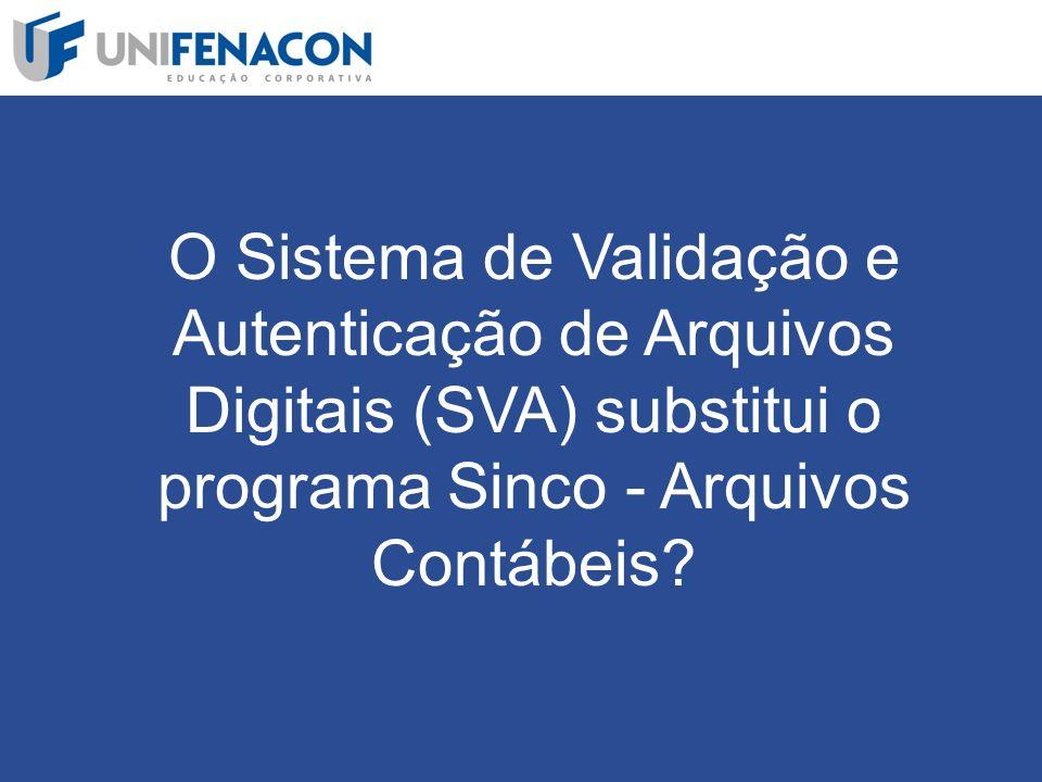 O Sistema de Validação e Autenticação de Arquivos Digitais (SVA) substitui o programa Sinco - Arquivos Contábeis