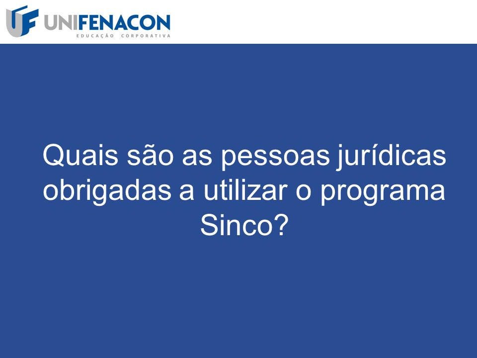 Quais são as pessoas jurídicas obrigadas a utilizar o programa Sinco