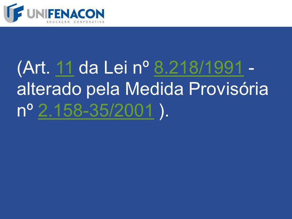 (Art. 11 da Lei nº 8. 218/1991 - alterado pela Medida Provisória nº 2
