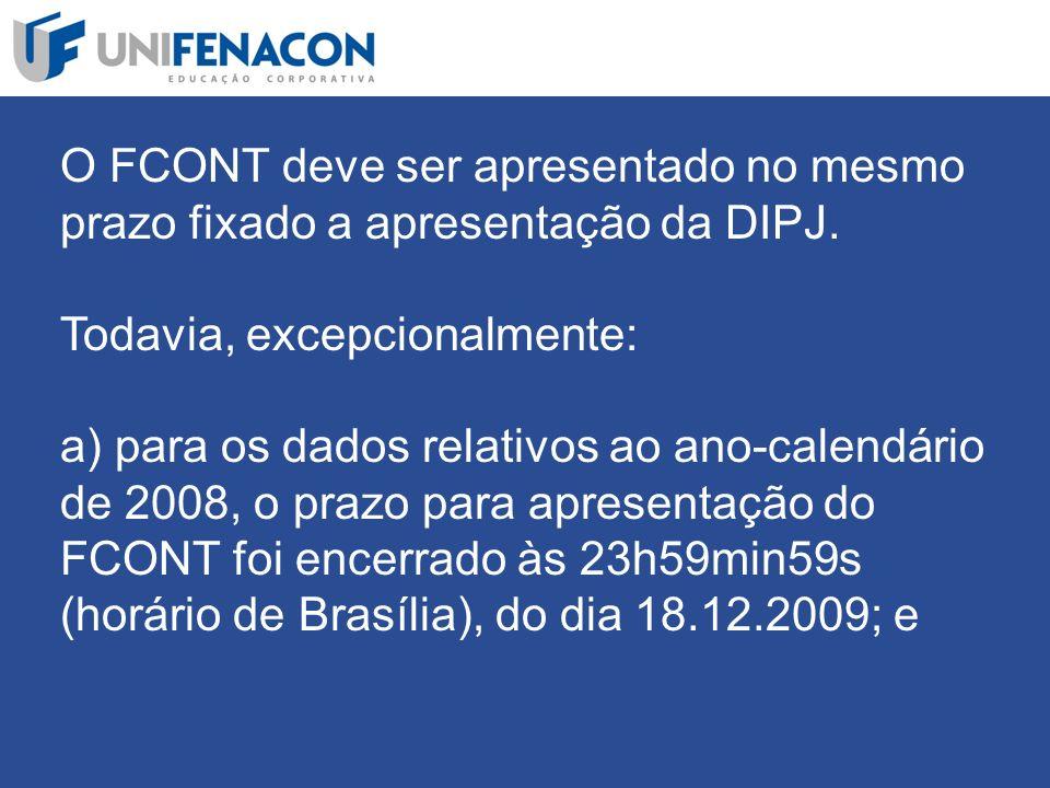 O FCONT deve ser apresentado no mesmo prazo fixado a apresentação da DIPJ.