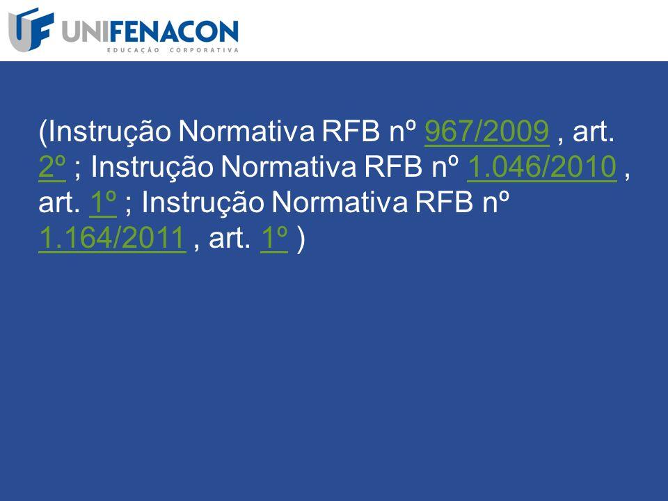 (Instrução Normativa RFB nº 967/2009 , art