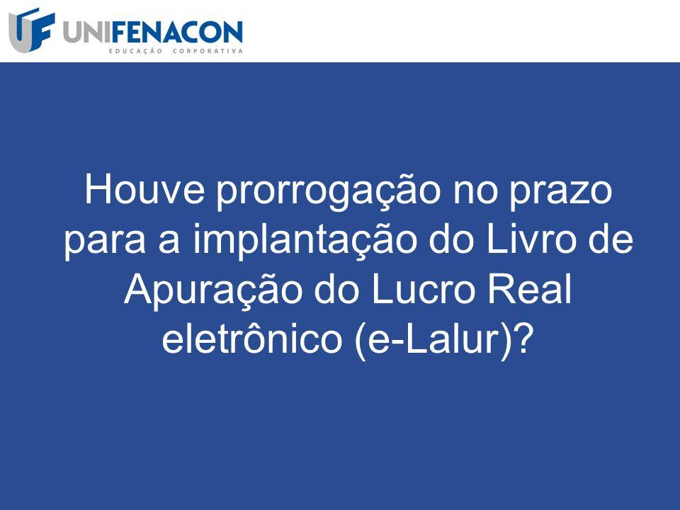 Houve prorrogação no prazo para a implantação do Livro de Apuração do Lucro Real eletrônico (e-Lalur)