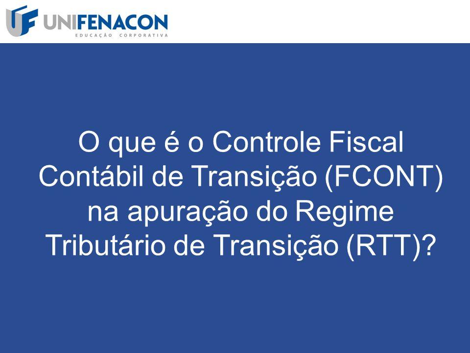 O que é o Controle Fiscal Contábil de Transição (FCONT) na apuração do Regime Tributário de Transição (RTT)