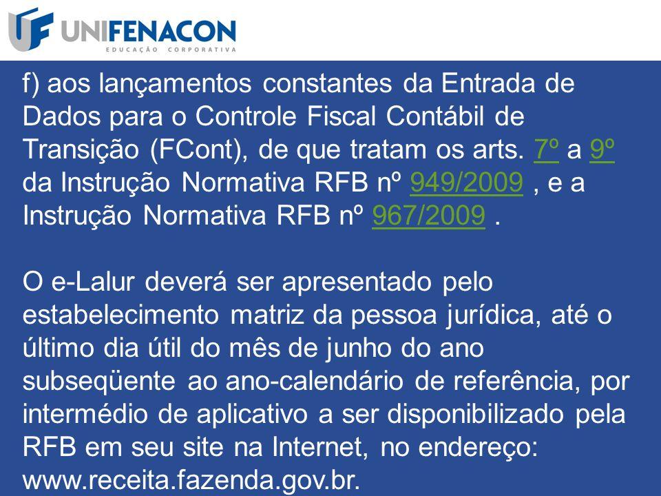 f) aos lançamentos constantes da Entrada de Dados para o Controle Fiscal Contábil de Transição (FCont), de que tratam os arts.