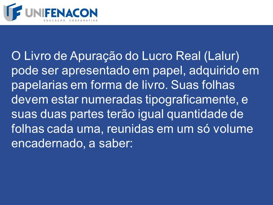 O Livro de Apuração do Lucro Real (Lalur) pode ser apresentado em papel, adquirido em papelarias em forma de livro.