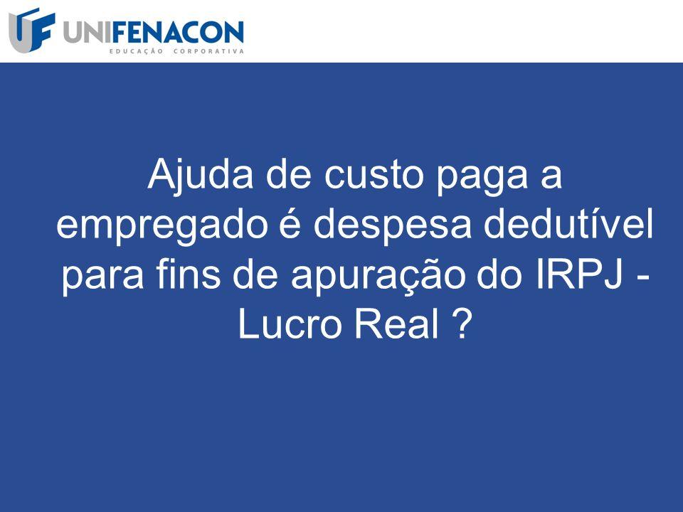 Ajuda de custo paga a empregado é despesa dedutível para fins de apuração do IRPJ - Lucro Real