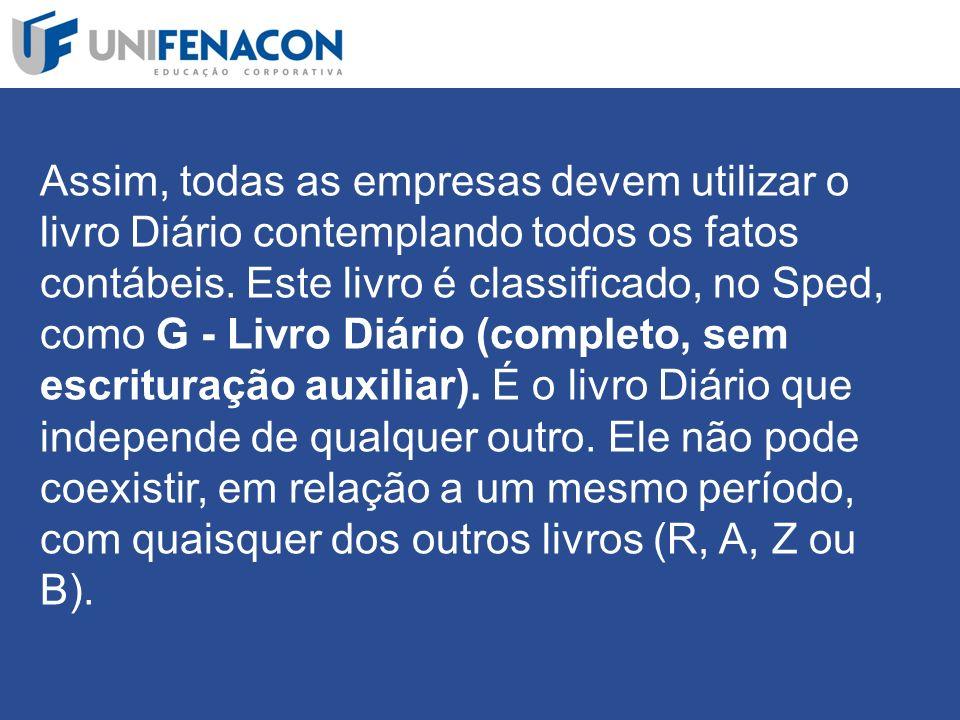 Assim, todas as empresas devem utilizar o livro Diário contemplando todos os fatos contábeis.