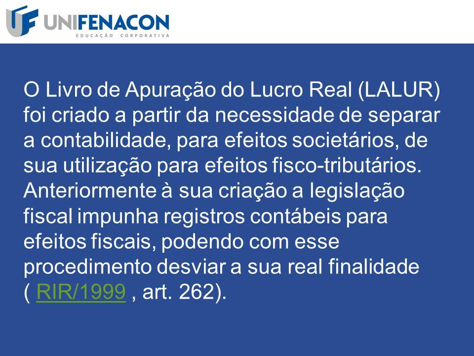 O Livro de Apuração do Lucro Real (LALUR) foi criado a partir da necessidade de separar a contabilidade, para efeitos societários, de sua utilização para efeitos fisco-tributários.
