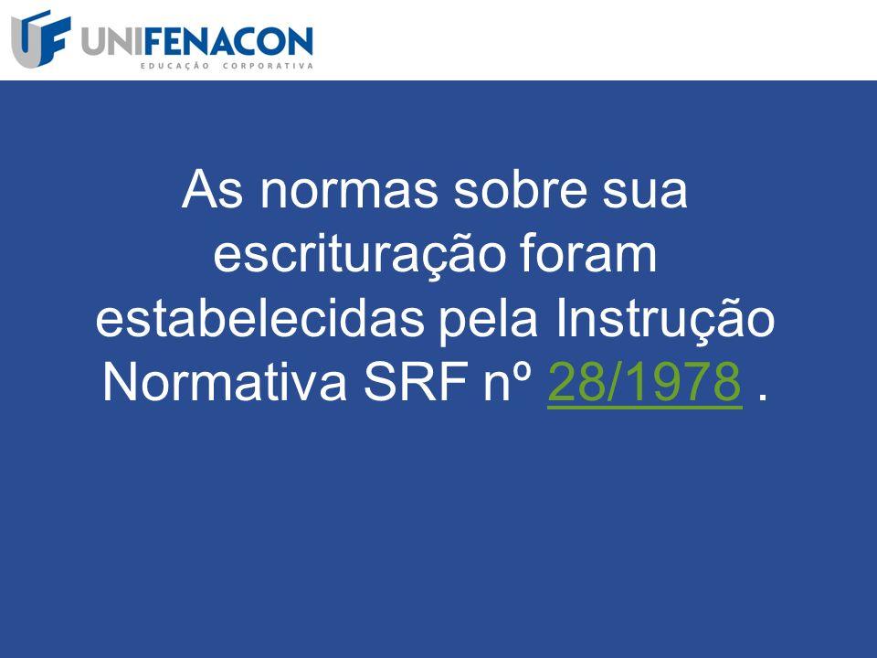 As normas sobre sua escrituração foram estabelecidas pela Instrução Normativa SRF nº 28/1978 .