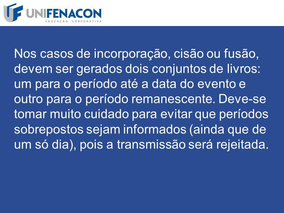 Nos casos de incorporação, cisão ou fusão, devem ser gerados dois conjuntos de livros: um para o período até a data do evento e outro para o período remanescente.