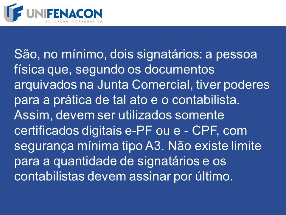 São, no mínimo, dois signatários: a pessoa física que, segundo os documentos arquivados na Junta Comercial, tiver poderes para a prática de tal ato e o contabilista.