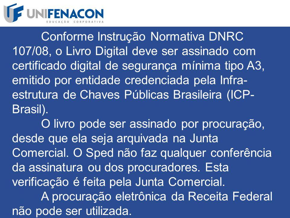 Conforme Instrução Normativa DNRC 107/08, o Livro Digital deve ser assinado com certificado digital de segurança mínima tipo A3, emitido por entidade credenciada pela Infra-estrutura de Chaves Públicas Brasileira (ICP-Brasil).