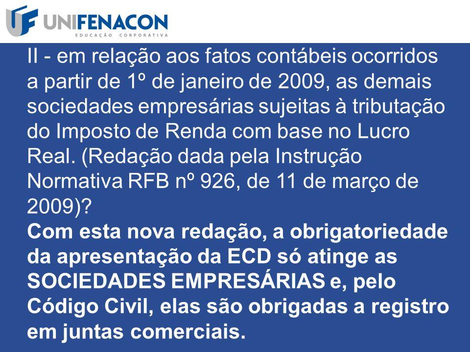 II - em relação aos fatos contábeis ocorridos a partir de 1º de janeiro de 2009, as demais sociedades empresárias sujeitas à tributação do Imposto de Renda com base no Lucro Real.