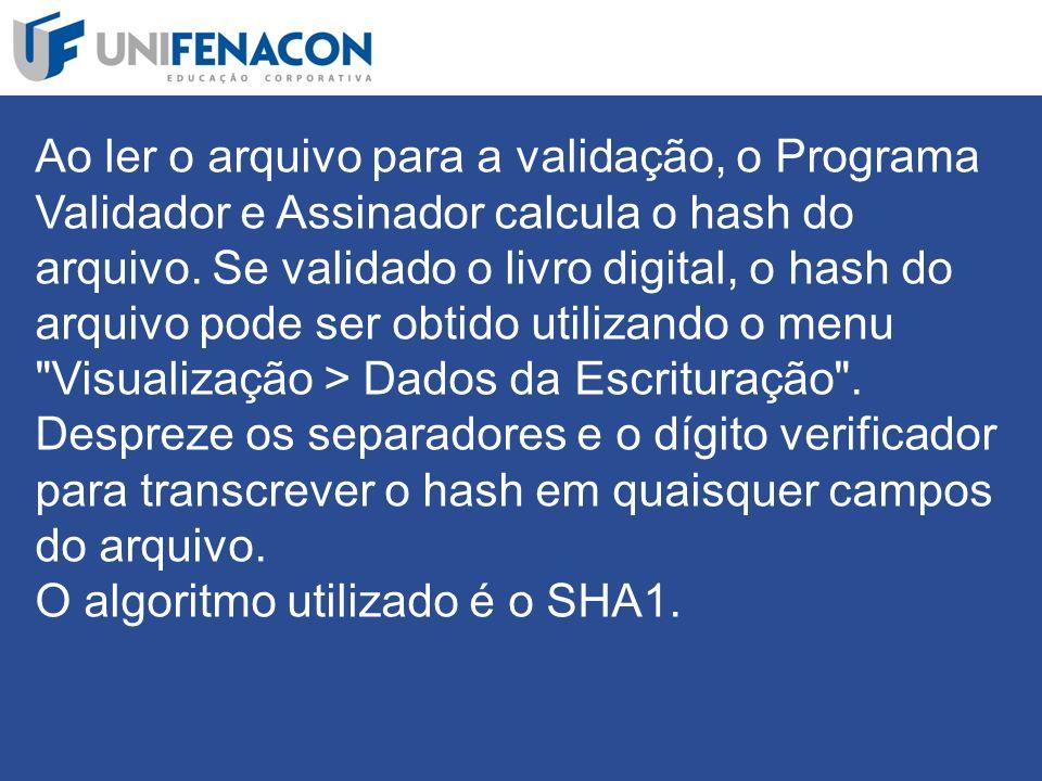 Ao ler o arquivo para a validação, o Programa Validador e Assinador calcula o hash do arquivo.